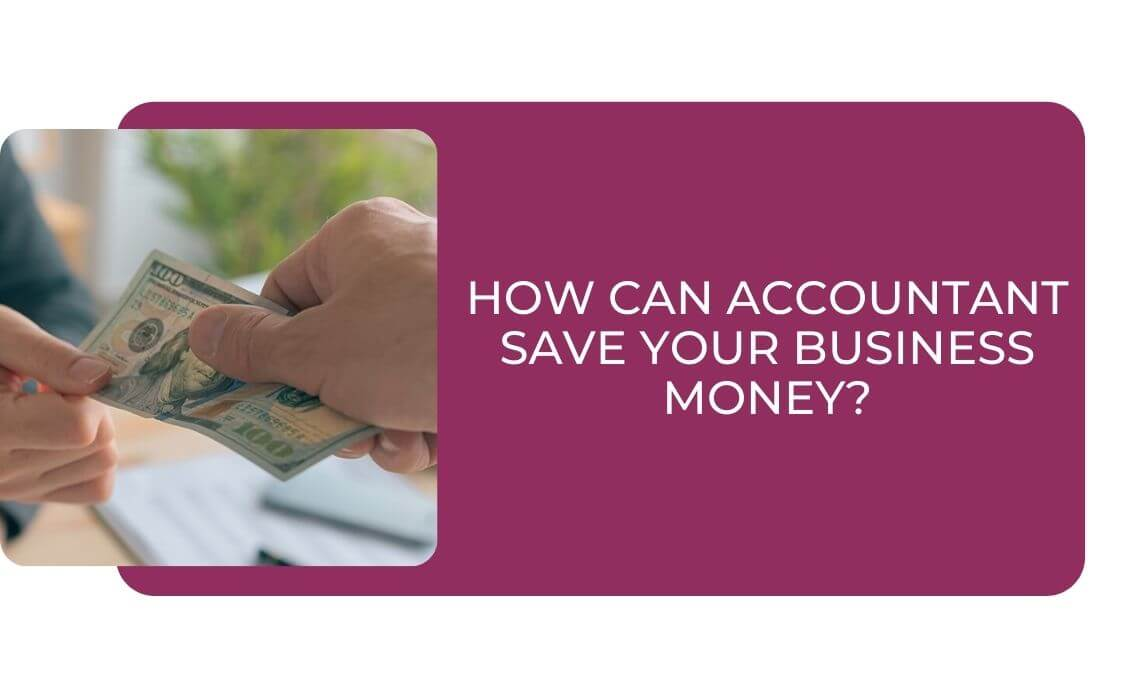 How Can Accountant Save Your Business Money