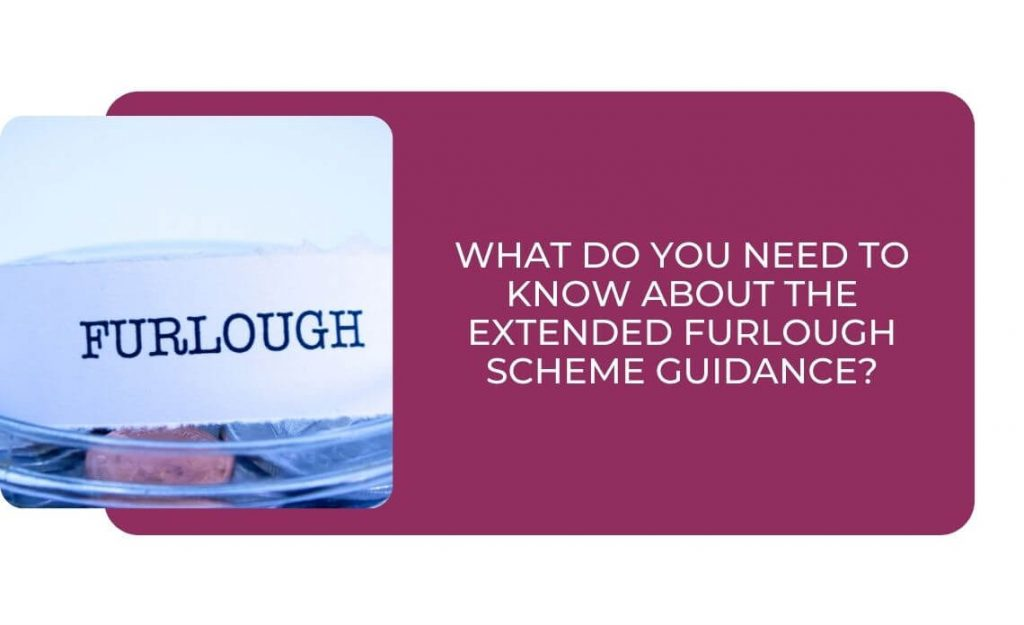 What do You need to Know About the Extended Furlough Scheme Guidance