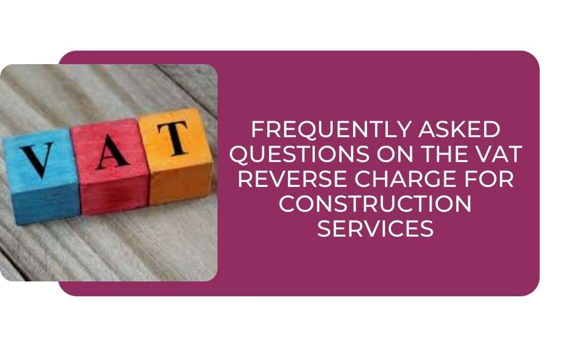Frequently Asked Questions on the VAT Reverse Charge for Construction Services