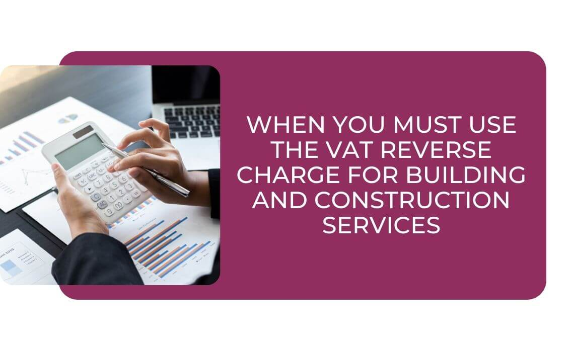 When You Must Use the VAT Reverse Charge for Building and Construction Services